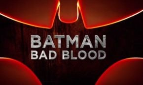 Check out This Action Packed 'Batman: Bad Blood' Trailer