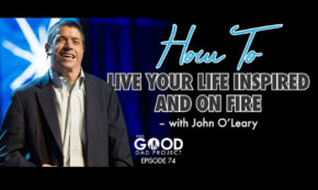 How to Live Inspired and on Fire with John OLeary