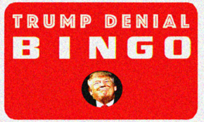 Trump Denial Bingo Is Here!