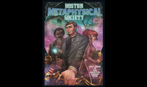 Steampunk! Tesla! Ghosts! Comics! It's Boston Metaphysical Society!
