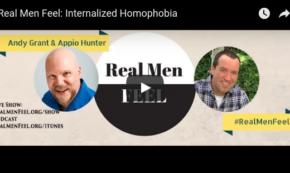 Real Men Feel: Internalized Homophobia