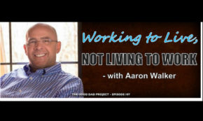 Working to Live, Not Living to Work with Aaron Walker