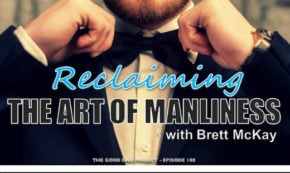 Reclaiming the Art of Manliness with Brett McKay