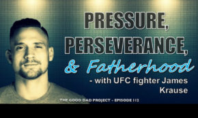 Pressure, Perseverance, and Fatherhood with UFC Fighter James Krause