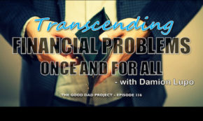 Transcending Financial Problems Once and for All with Damion Lupo