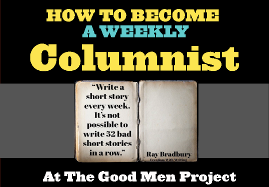 Free Class: How to Be a Columnist at The Good Men Project