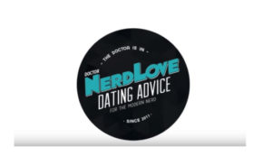 Paging Dr. NerdLove Episode #60 – How To Date Out of Your League