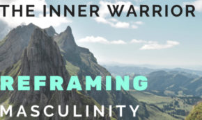 The Inner Warrior: Reframing Masculinity [Podcast]