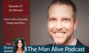 Man Alive! How to Embody Your Sexual Power