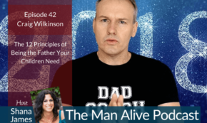 Man Alive! 12 Principles to Become a Better Dad