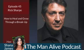 Man Alive! How to Heal and Grow Through a Relationship Break-Up