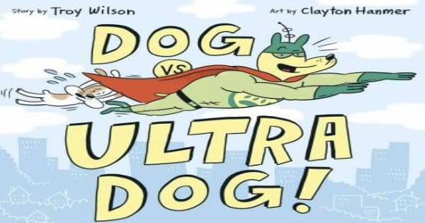 dog vs ultra dog, children's fiction, troy wilson, net galley, review, owlkids books