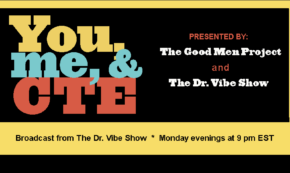 You, Me, and CTE Discussions via The Dr. Vibe Show