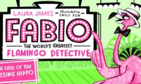 the case of the missing hippo, fabio the world's greatest flamingo detective, children's fiction, laura james, net galley, review, bloomsbury children's books
