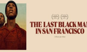 last black man in san francisco, drama, joe talbot, danny glover, mike epps, review, a24