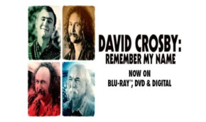 remember my name, david crosby, musican, documentary, blu-ray, review, sony pictures classics