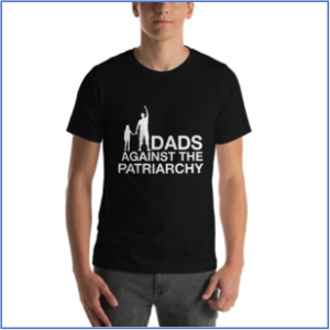Dads Against The Patriarchy shirt